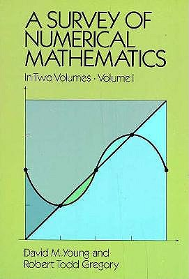 A Survey of Numerical Mathematics, Volume I - Young, David M, and Gregory, Robert Todd