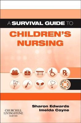 A Survival Guide to Children's Nursing - Edwards, Sharon L., MSC, and Coyne, Imelda