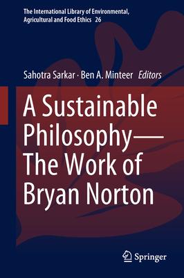 A Sustainable Philosophy-The Work of Bryan Norton - Sarkar, Sahotra (Editor), and Minteer, Ben A. (Editor)