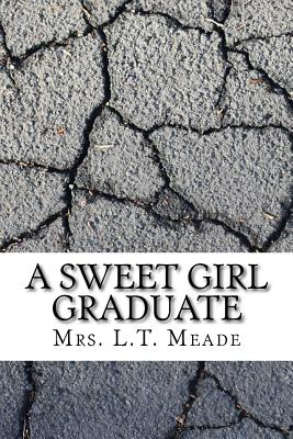 A Sweet Girl Graduate - Meade, Mrs L T