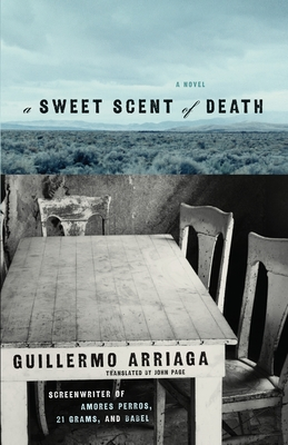 A Sweet Scent of Death - Arriaga, Guillermo