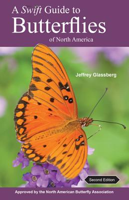 A Swift Guide to Butterflies of North America: Second Edition - Glassberg, Jeffrey, President