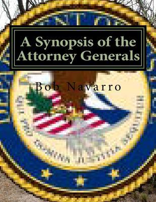 A Synopsis of the Attorney Generals - Navarro, Bob