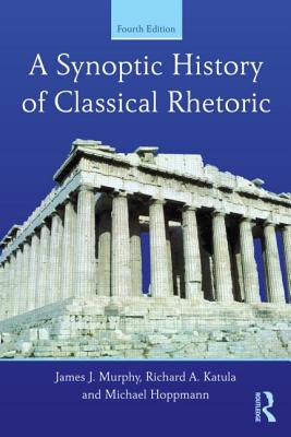 A Synoptic History of Classical Rhetoric - Murphy, James J, III
