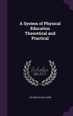A System of Physical Education Theoretical and Practical - MacLaren, Archibald