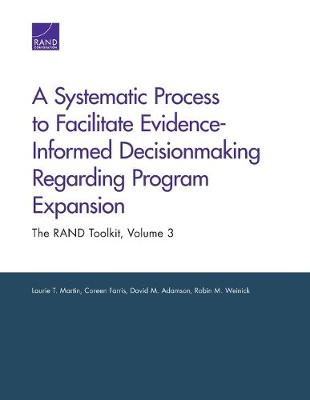 A Systematic Process to Facilitate Evidence-Informed Decisionmaking Regarding Program Expansion: The Rand Toolkit - Martin, Laurie T, and Farris, Coreen, and Adamson, David M
