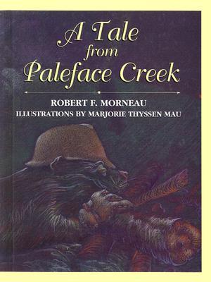 A Tale from Paleface Creek - Morneau, Robert F, Bishop
