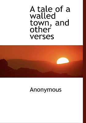 A Tale of a Walled Town, and Other Verses - Anonymous