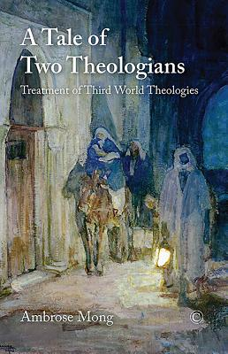 A Tale of Two Theologians: Treatment of Third World Theologies - Mong, Ambrose