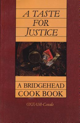 A Taste for Justice: A Bridgehead Cookbook - Oxfam Canada