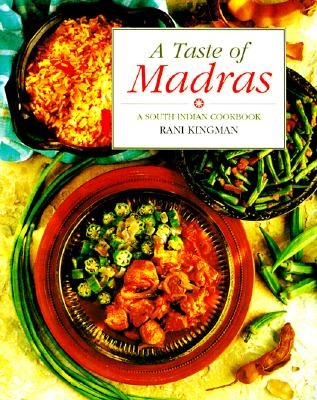 A Taste of Madras: A South Indian Cookbook - Kingman, Rani