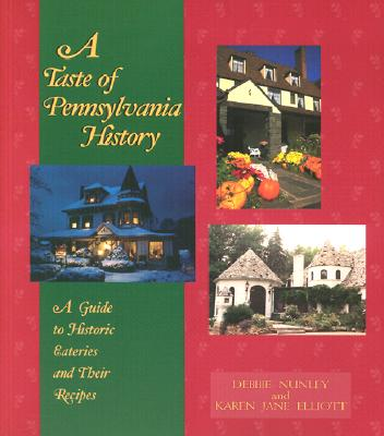 A Taste of Pennsylvania History: A Guide to Historic Eateries & Their Recipes - Nunley, Debbie, and Elliott, Karen Jane