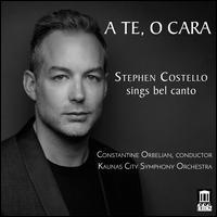 A Te, O Cara: Stephen Costello sings Bel Canto - Stephen Costello (tenor); Kaunas City Symphony Orchestra; Constantine Orbelian (conductor)