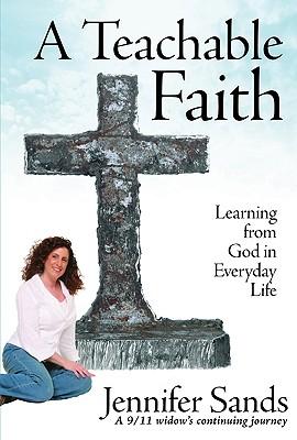 A Teachable Faith: Learning from God in Everyday Life - Sands, Jennifer