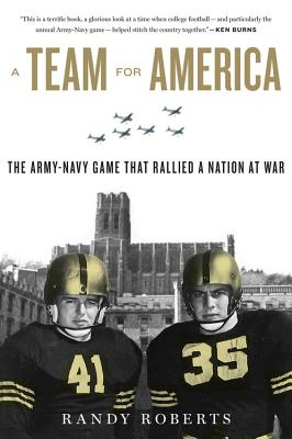 A Team for America: The Army-Navy Game That Rallied a Nation at War - Roberts, Randy
