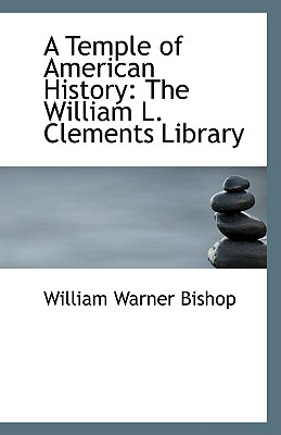 A Temple of American History: The William L. Clements Library - Bishop, William Warner