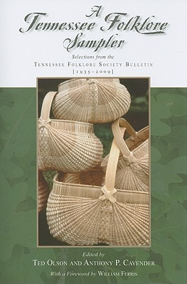 A Tennessee Folklore Sampler: Selections from the Tennessee Folklore Society Bulletin (1935-2009) - Olson, Ted (Editor), and Cavender, Anthony (Editor)