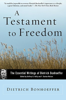A Testament to Freedom: The Essential Writings of Dietrich Bonhoeffer - Bonhoeffer, Dietrich