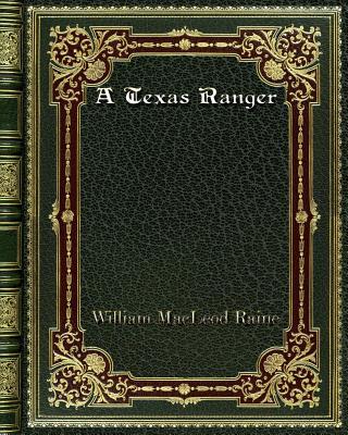 A Texas Ranger - Raine, William MacLeod