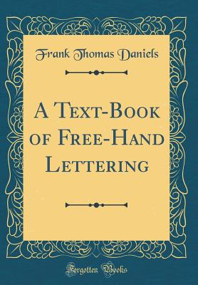 A Text-Book of Free-Hand Lettering (Classic Reprint) - Daniels, Frank Thomas