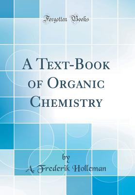 A Text-Book of Organic Chemistry (Classic Reprint) - Holleman, A Frederik