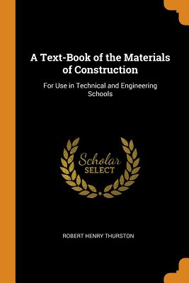 A Text-Book of the Materials of Construction: For Use in Technical and Engineering Schools - Thurston, Robert Henry