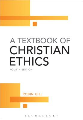 A Textbook of Christian Ethics - Gill, Robin