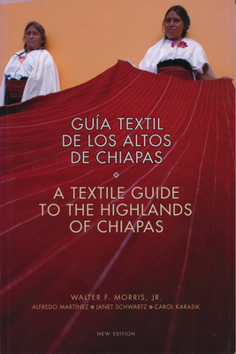 A Textile Guide to the Highlands of Chiapas - Morris, Walter F.