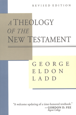 A Theology of the New Testament - Ladd, George Eldon