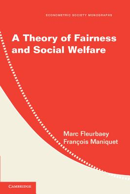 A Theory of Fairness and Social Welfare - Fleurbaey, Marc, and Maniquet, Francois