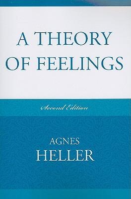 A Theory of Feelings - Heller, Agnes, Professor