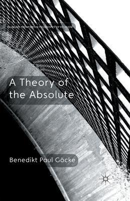A Theory of the Absolute - Göcke, Benedikt Paul