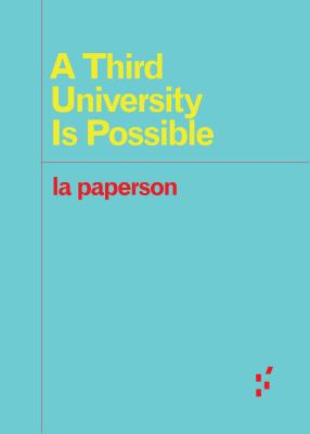 A Third University Is Possible - La Paperson