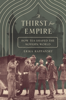 A Thirst for Empire: How Tea Shaped the Modern World - Rappaport, Erika
