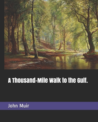 A Thousand-Mile Walk to the Gulf. - Bade, William (Introduction by), and Muir, John