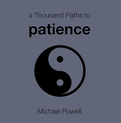 A Thousand Paths to Patience - Powell, Michael