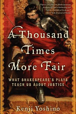 A Thousand Times More Fair: What Shakespeare's Plays Teach Us about Justice - Yoshino, Kenji