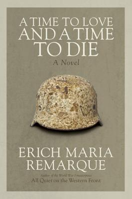 A Time to Love and a Time to Die - Remarque, Erich Maria, and Lindley, Denver (Translated by)