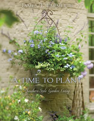 A Time to Plant: Southern-Style Garden Living - Farmer, James T