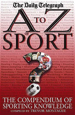 A to Z of Sport: The Compendium of Sporting Knowledge - Montague, Trevor
