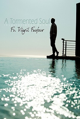 A Tormented Soul: Inspirational Poems - Fr Virgil Furfaro, Virgil Furfaro