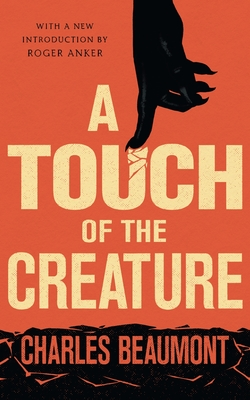 A Touch of the Creature - Beaumont, Charles, and Anker, Roger (Introduction by)
