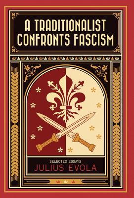 A Traditionalist Confronts Fascism - Evola, Julius