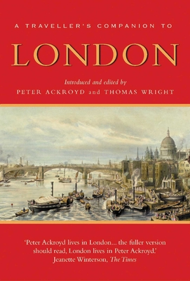 A Traveller's Companion to London - Ackroyd, Peter (Editor), and Wright, Thomas (Introduction by)