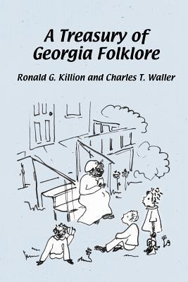 A Treasury of Georgia Folklore - Killion, Ronald G, and Waller, Charles T