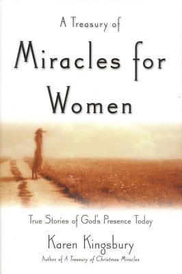 A Treasury of Miracles for Women: True Stories of God's Presence Today - Kingsbury, Karen