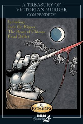 A Treasury of Victorian Murder Compendium, volume 1: Including: Jack the Ripper, Fatal Bullet, The Beast of Chicago - Geary, Rick
