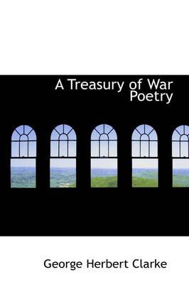 A Treasury of War Poetry - Clarke, George Herbert