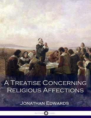 A Treatise Concerning Religious Affections - Edwards, Jonathan