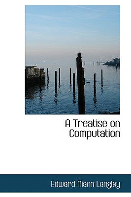 A Treatise on Computation - Langley, Edward Mann